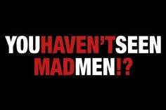 You haven't seen Mad Men!?: I was a little late to the party, but finally, I've seen it.