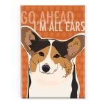 Tri Color Pembroke Welsh Corgi - Go Ahead All Ears - Pop Doggie Refrigerator Magnets with Funny Sayings, Corgi Gifts