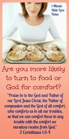 """We often turn to food for comfort. In fact, we all have foods we identify as our """"comfort foods."""" But these foods provide an empty comfort compared to the comfort of the God of All Comfort. Double click image to read 1-minute devotion about this."""