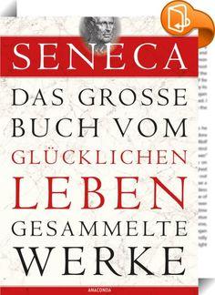 Seneca: Das große Buch vom glücklichen Leben - Gesammelte Werke    ::  Der antike römische Philosoph Seneca war ein freier, unabhängiger Geist.  Seine Schriften sind klar formuliert und noch dem heutigen Leser unmittelbar verständlich. Sein humanitär grundiertes Denken kreist um die Kunst der Lebensführung, die zu Seelenruhe und innerer Freiheit führt.   Dieser Band dokumentiert Senecas Werk in all seinen Facetten. Er umfasst Schriften wie 'Von der Seelenruhe', 'Vom glücklichen Leben',...