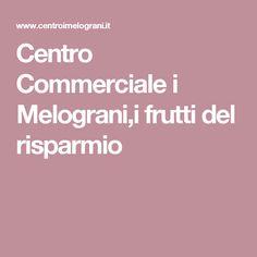Centro Commerciale i Melograni,i frutti del risparmio