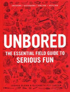 Unbored   the guide to serious fun - I need this for me...