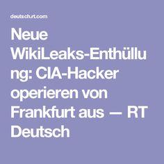 Neue WikiLeaks-Enthüllung: CIA-Hacker operieren von Frankfurt aus — RT Deutsch