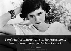I only drink champagne on two occasions – Coco Chanel