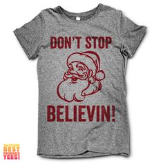 Don't Stop Believin' This awesome design is printed on a classic fitting, ultra-soft Tri Blend T Shirt. + These Tees are 50% Poly / 25% Cotton / 25% Rayon   + M