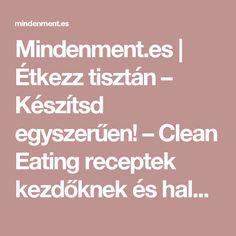 Mindenment.es | Étkezz tisztán – Készítsd egyszerűen! – Clean Eating receptek kezdőknek és haladóknak