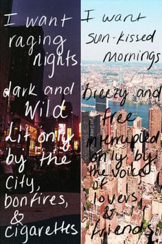 I want raging nights and sun-kissed mornings