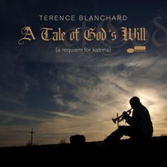 Terence Blanchard - A Tale Of God's Will (A Requiem For Katrina) (CD, Album) at Discogs
