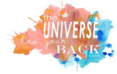 BLOG POST: Knowing the Universe Has Your Back http://ashlealoveday.wordpress.com/2014/10/09/knowing-the-universe-has-your-back/