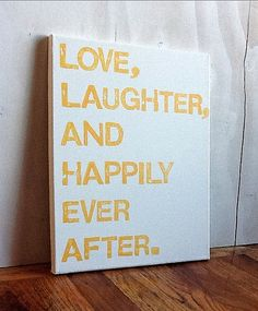 """""""love, laughter, and happily ever after"""" 11x14 canvas from epiphanyscorner on etsy. $25 .... but i am pretty sure i could just make this myself."""
