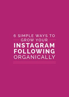 6 Simple Ways to Organically Grow Your Instagram Following