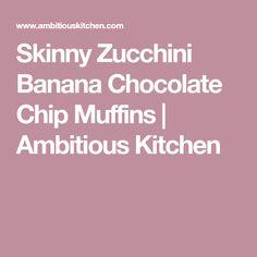 Skinny Zucchini Banana Chocolate Chip Muffins | Ambitious Kitchen
