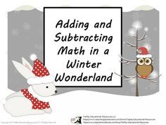 Snow, ice, bunnies, deer, squirrels and owls!  In Adding and Subtracting Math in a Winter Wonderland, learners answer questions after  participating in activities. Adding and Subtracting Math in a Winter Wonderland can be used as a class game, in cooperative groups or as a math center.