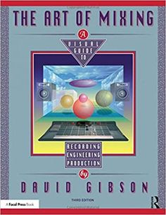 The Art of Mixing: A Visual Guide to Recording, Engineering, and Production 1st Edition by David Gibson  ISBN-13:9780815369493 (978-0-8153-6949-3)ISBN-10:0815369492 (0-8153-6949-2)  #Textbook #University #College#art #artist #drawing #love #artwork #photography #painting #illustration #digitalart # #sketch #design #like #fashion #beautiful #arte ##photo #draw #style #music #cute David Gibson, Piece Of Music, Best Selling Books, Tag Art, Textbook, Engineering, How Are You Feeling, Photo Draw, Ebooks