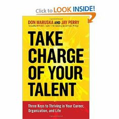 Take Charge of Your Talent: Three Keys to Thriving in Your Career, Organization, and Life by Don Maruska. $12.56. Publication: January 7, 2013. Author: Don Maruska. Publisher: Berrett-Koehler Publishers (January 7, 2013)