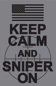 KEEP CALM AND SNIPER ON!!! * this was part of my husbands job in Vietnam. Metals won't make it easier to sleep...Please Keep Your Minds Right. WE need You when this is over. Love from Home