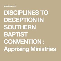 DISCIPLINES TO DECEPTION IN SOUTHERN BAPTIST CONVENTION  : Apprising Ministries