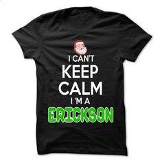 Keep Calm ERICKSON... Christmas Time - 0399 Cool Name S - #sweatshirt you can actually buy #sweatshirt print. BUY NOW => https://www.sunfrog.com/LifeStyle/Keep-Calm-ERICKSON-Christmas-Time--0399-Cool-Name-Shirt-.html?68278