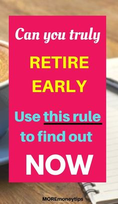 Can you really retire early? Use this rule to find out once and for all. MOREmoneytips.com #retireearly #retirement #personalfinancetips  #moneyhacks