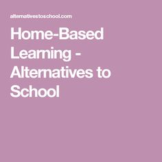 Home-Based Learning - Alternatives to School