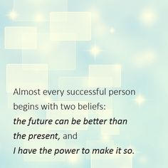 Inspirational Quote- Almost every successful person begins with two beliefs: the future can be better than the present, and I have the power to make it so.