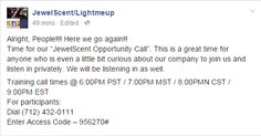This is your chance to join in with us on our meeting, and see what our California-based company is about!  The call is muted, so you can listen in privately.  If after listening, you feel you are interested in signing up, we would be happy to help you join our company and begin making extra $$.  Sign up @ www.JewelScent.com/LightMeUp