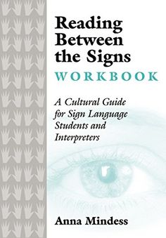Reading Between the Signs Workbook: A Cultural Guide for Sign Language Students and Interpreters by Anna Mindess http://www.amazon.com/dp/B00L83X07S/ref=cm_sw_r_pi_dp_gwjewb1FFTV3P - This helpful workbook functions as a companion and supplement to Anna Mindess's earlier book, Reading Between the Signs: A Cultural Guide for Sign Language Interpreters. Hands-on exercises allow students to better comprehend the sometimes-puzzling differences of culturally appropriate behavior. Role play…