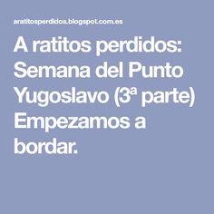 A ratitos perdidos: Semana del Punto Yugoslavo (3ª parte) Empezamos a bordar.