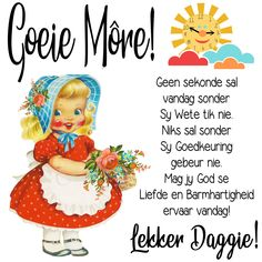 Lekker Dag, Goeie More, Afrikaans Quotes, Good Morning Wishes, Winnie The Pooh, Disney Characters, Fictional Characters, God, Good Morning Messages