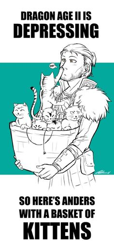 DA2 is depressing. So here's Anders with a basket of kittens. #thankyou :3 :)