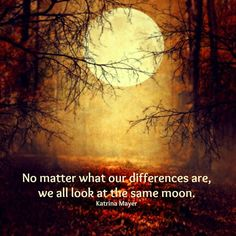 We ALL look at the same moon! #truestory #moon www.KatrinaMayer.com #lifelesson #beauty #peace #joy #happiness #weareone #goodvibes #spreadthelove #smile #enjoylife #behappy #lightworker #goodenergy #motivation #passion #inspiration #lawofattraction #spiritual #awaken #consciousness #onelove #wholeness #bliss #enlightenment #meditation #lifeisbeautiful #wordsofwisdom