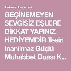 GEÇİNEMEYEN SEVGİSİZ EŞLERE DİKKAT YAPINIZ HEDİYEMDİR Tesiri İnanilmaz Güçlü Muhabbet Duası Kul in kuntum tuhibbunellah fettebiuni yuhbibk... Power Of Prayer, Cool Words, Allah, Prayers, Canning, Quotes, Istanbul, Ruffles, Husband