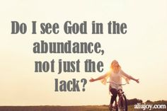 Do I see God in the abundance not just the lack? | blog post by @aliajoy