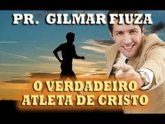 O VERDADEIRO ATLETA DE CRISTO  (PR. GILMAR FIUZA)