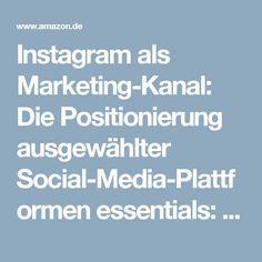 Instagram als Marketing-Kanal: Die Positionierung ausgewählter Social-Media-Plattformen essentials: Amazon.de: Manuel Faßmann, Christoph Moss: Bücher
