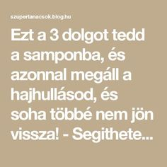 Ezt a 3 dolgot tedd a samponba, és azonnal megáll a hajhullásod, és soha többé nem jön vissza! - Segithetek.blog.hu Ted, Beauty Hacks, Hair Beauty, Healing, Blog, Fitness, Life, Santorini, Diet