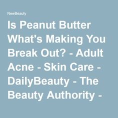 Is Peanut Butter What's Making You Break Out? - Adult Acne - Skin Care - DailyBeauty - The Beauty Authority - NewBeauty