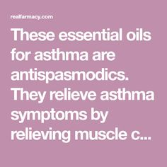 These essential oils for asthma are antispasmodics. They relieve asthma symptoms by relieving muscle contractions that...