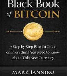 The Black Book Of Bitcoin: A Step-By-Step Bitcoin Guide On Everything You Need To Know About This New Currency PDF