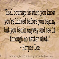 I love this empowering quote by Author Harper Lee