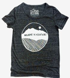 One of my favorite makers! These shirts are so soft and delicious to wear. :: Women's Believe in Mountains T-Shirt by elSage Designs
