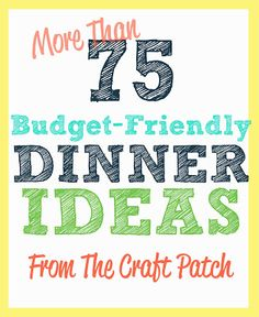 The Craft Patch: Cheap Eats Week 5: 75+ Budget-Friendly Dinner Ideas