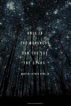 Only in the darkness can you see the stars. Tylko w ciemności można dostrzec gwiazdy.