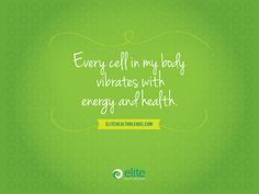 Every cell in my body vibrates with energy and health positive affirmation