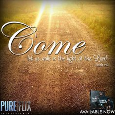 Isaiah 2:5 - Come let us walk in the light of the Lord - Pure Flix - Bible Verse - Christian movies - #Bible #Verse  #PureFlix  #ChristianMovies www.PureFlix.com