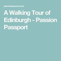 A Walking Tour of Edinburgh - Passion Passport