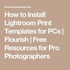 How to Install Lightroom Print Templates for PCs | Flourish | Free Resources for Pro Photographers