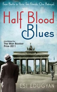 Half Blood Blues. Esi Edugyan: Esi Edugyan