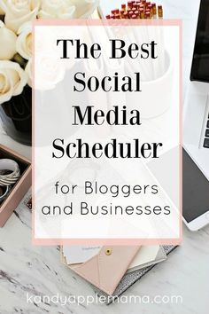 the Best Social Media Scheduler for Brands, Bloggers and Businesses