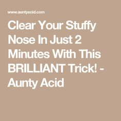 Clear Your Stuffy Nose In Just 2 Minutes With This BRILLIANT Trick! - Aunty Acid